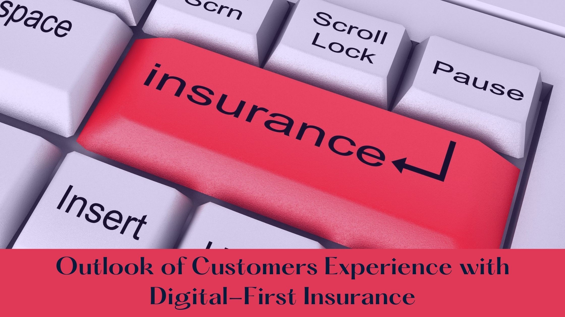 Outlook_of_Customers_Experience_with_Digital-First_Insurance